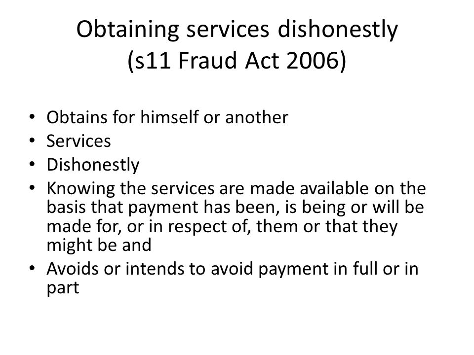 Obtaining services dishonestly (s11 Fraud Act 2006)