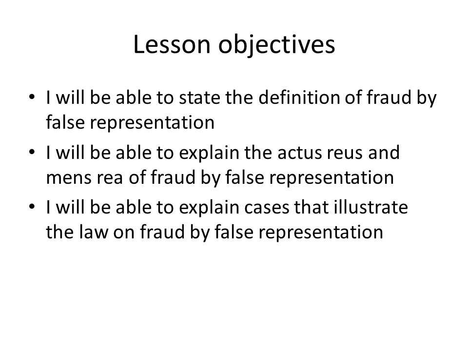 Lesson objectives I will be able to state the definition of fraud by false representation.