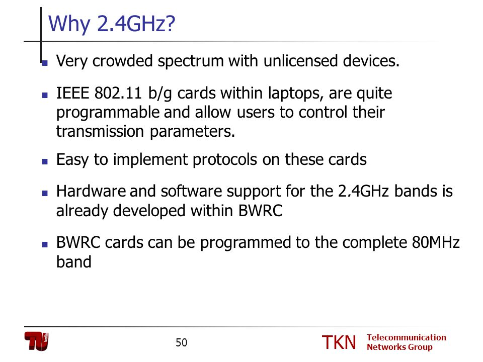 Why 2.4GHz Very crowded spectrum with unlicensed devices.