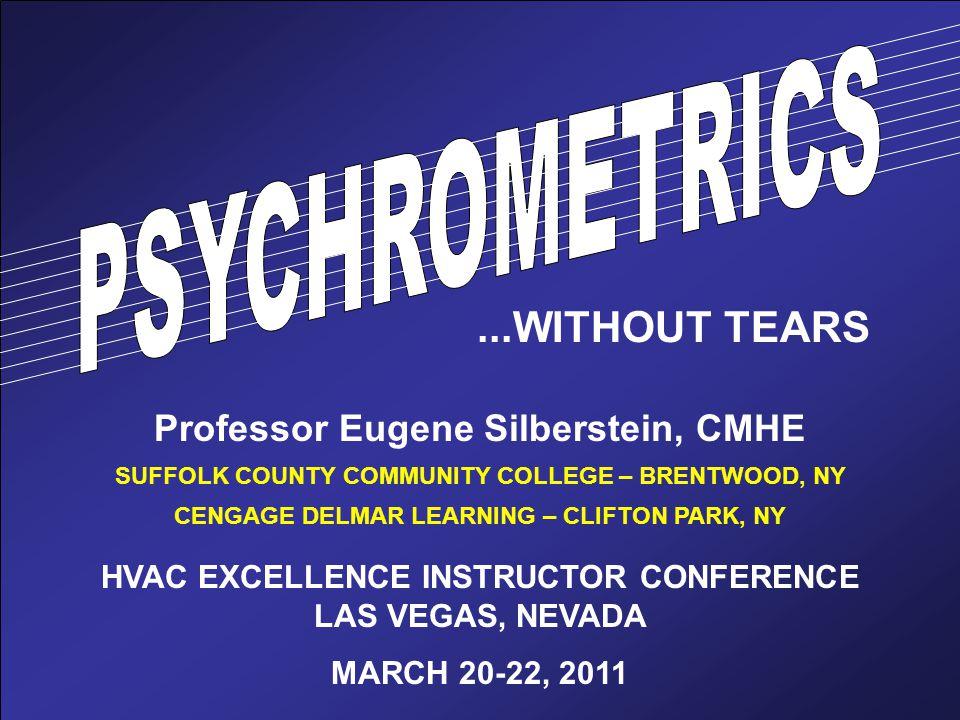 PSYCHROMETRICS ...WITHOUT TEARS Professor Eugene Silberstein, CMHE