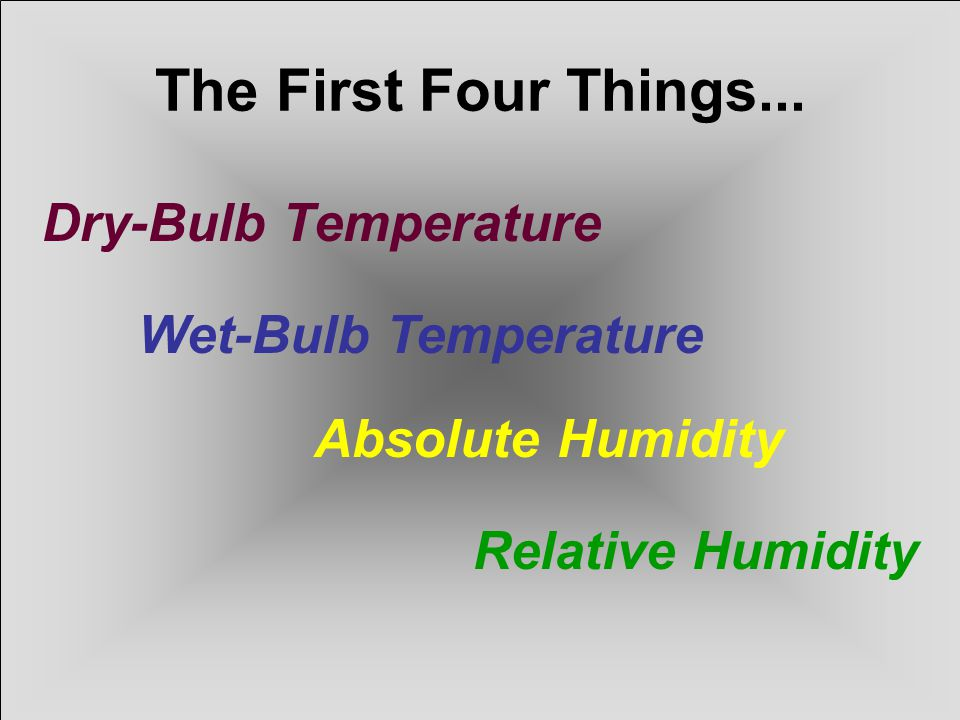 The First Four Things... Dry-Bulb Temperature Wet-Bulb Temperature