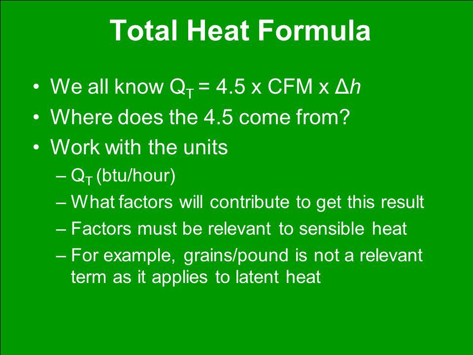 Total Heat Formula We all know QT = 4.5 x CFM x Δh