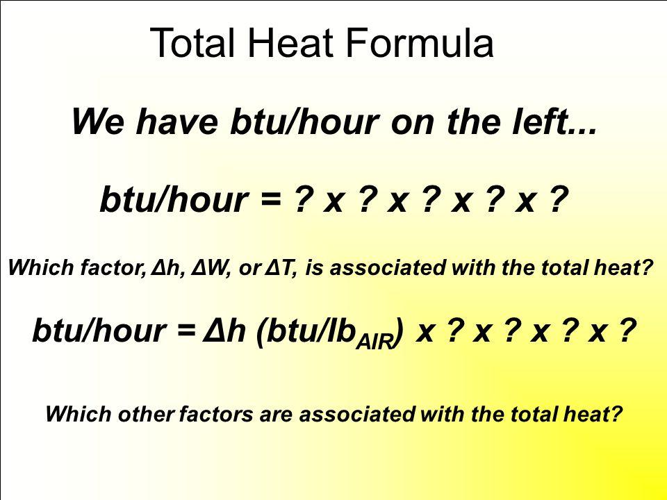 Total Heat Formula We have btu/hour on the left...