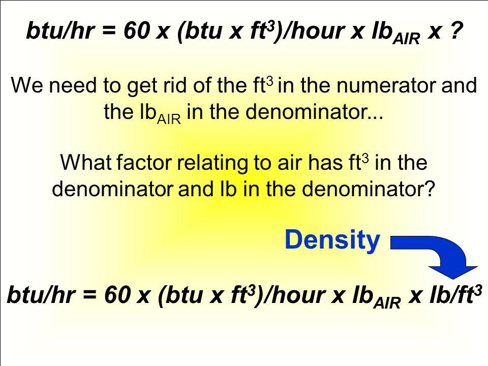 Density btu/hr = 60 x (btu x ft3)/hour x lbAIR x