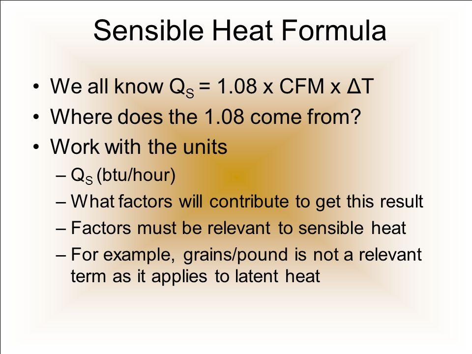 Sensible Heat Formula We all know QS = 1.08 x CFM x ΔT