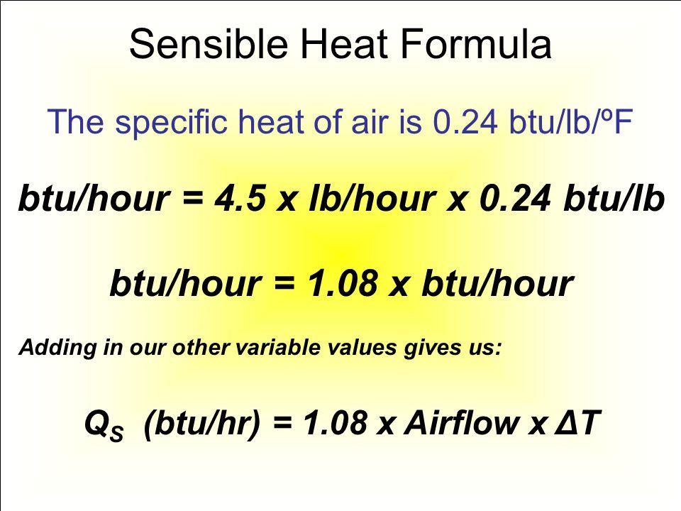 Sensible Heat Formula btu/hour = 4.5 x lb/hour x 0.24 btu/lb