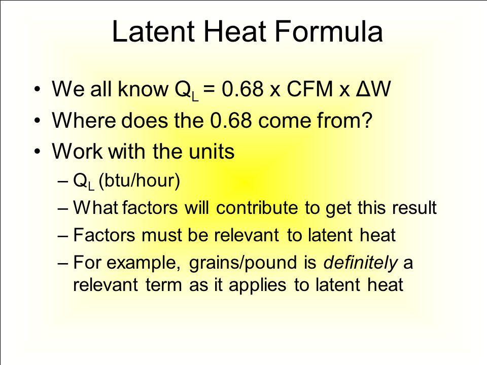 Latent Heat Formula We all know QL = 0.68 x CFM x ΔW