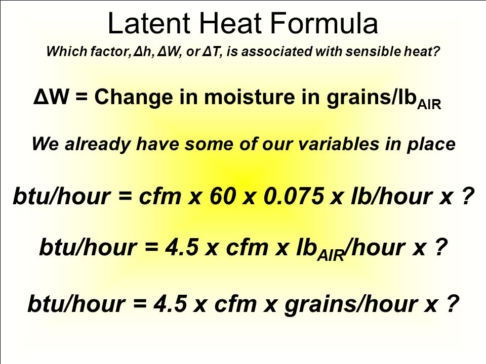 Latent Heat Formula btu/hour = cfm x 60 x 0.075 x lb/hour x