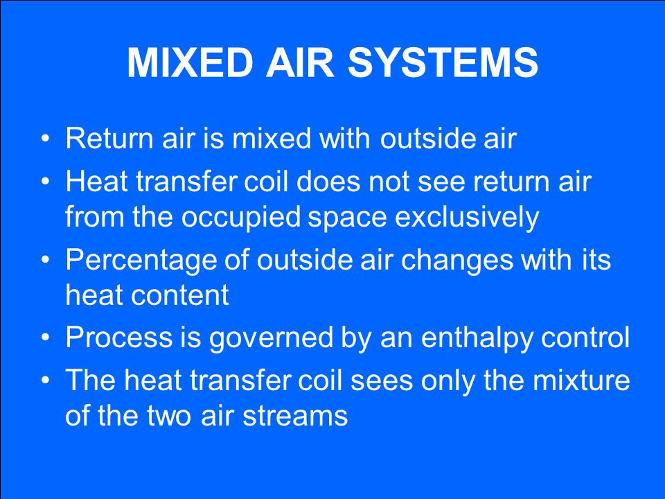 MIXED AIR SYSTEMS Return air is mixed with outside air