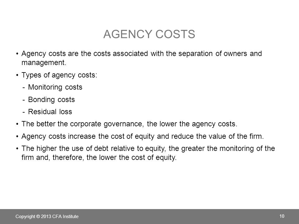 Agency Costs Agency costs are the costs associated with the separation of owners and management. Types of agency costs: