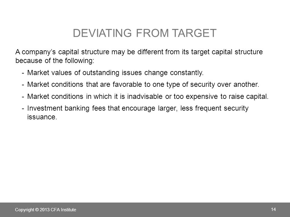 Deviating from Target A company's capital structure may be different from its target capital structure because of the following: