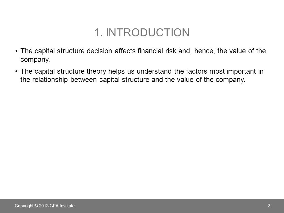 1. Introduction The capital structure decision affects financial risk and, hence, the value of the company.