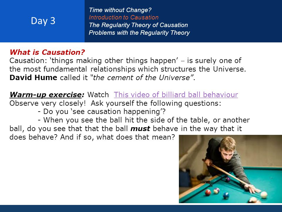 Day 3 Time without Change Introduction to Causation. The Regularity Theory of Causation. Problems with the Regularity Theory.