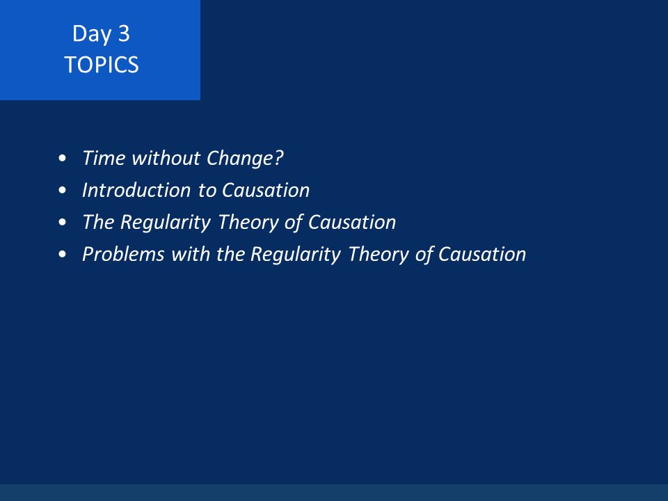 Day 3 TOPICS Time without Change Introduction to Causation