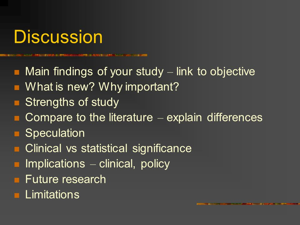 Discussion Main findings of your study – link to objective