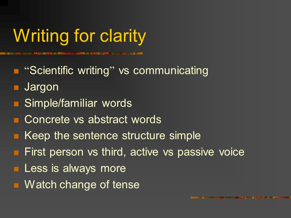 Writing for clarity Scientific writing vs communicating Jargon