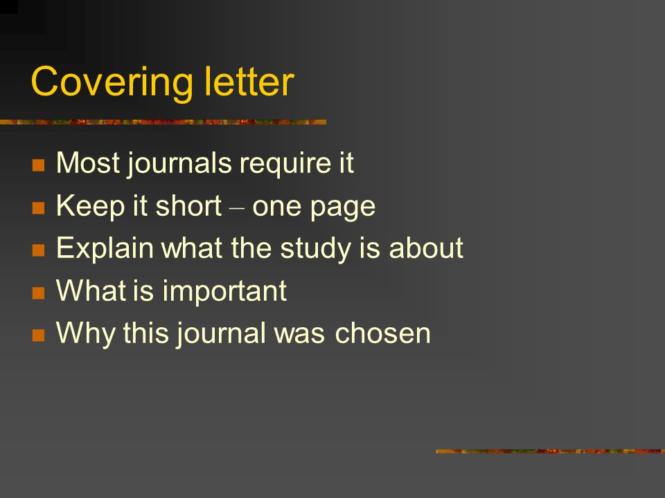 Covering letter Most journals require it Keep it short – one page
