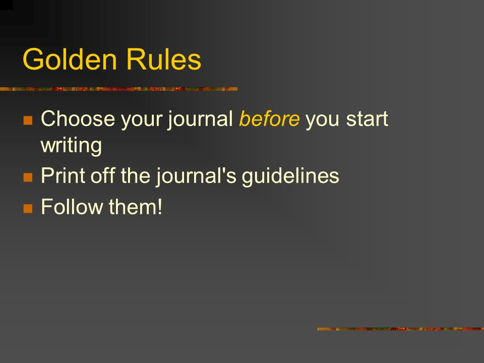 Golden Rules Choose your journal before you start writing