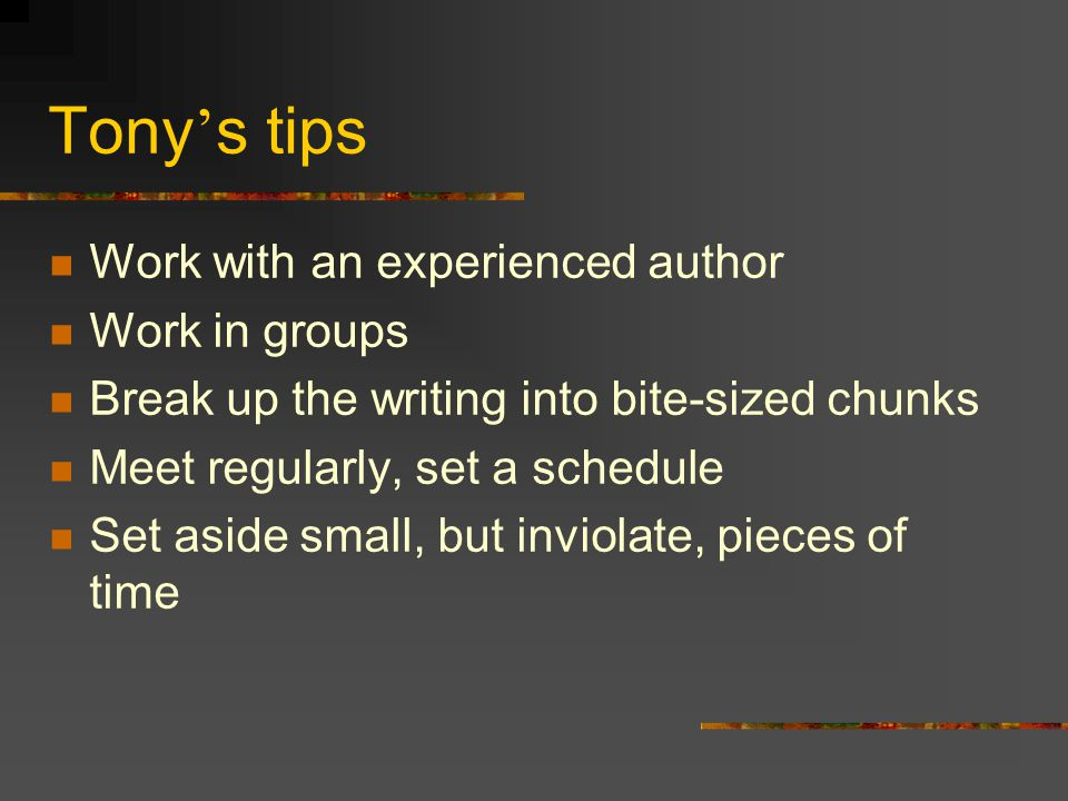 Tony's tips Work with an experienced author Work in groups