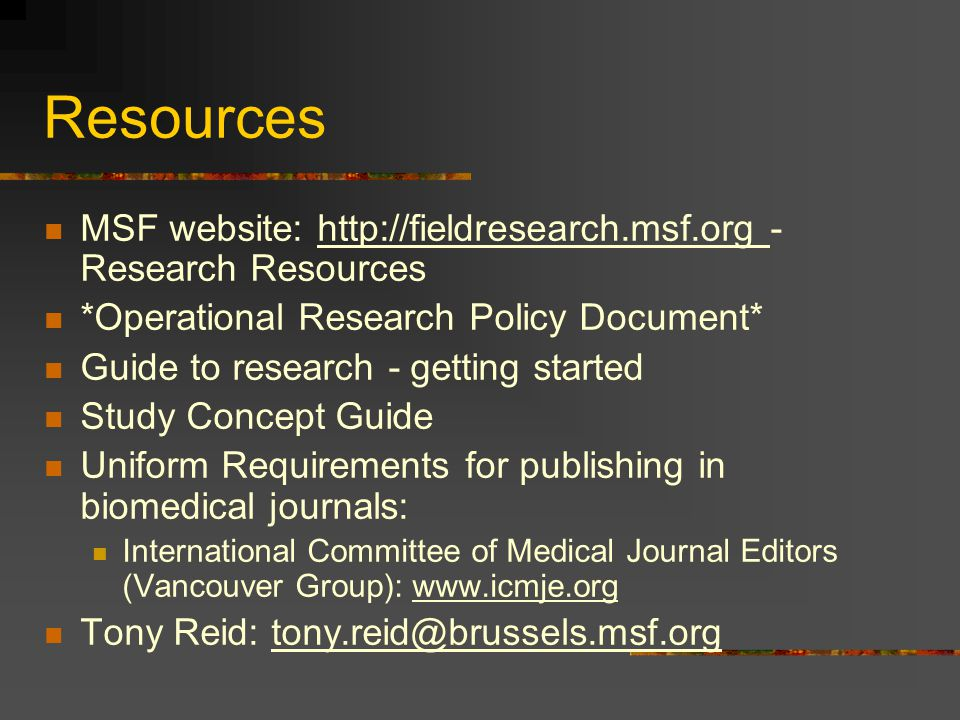 Resources MSF website: http://fieldresearch.msf.org - Research Resources. *Operational Research Policy Document*