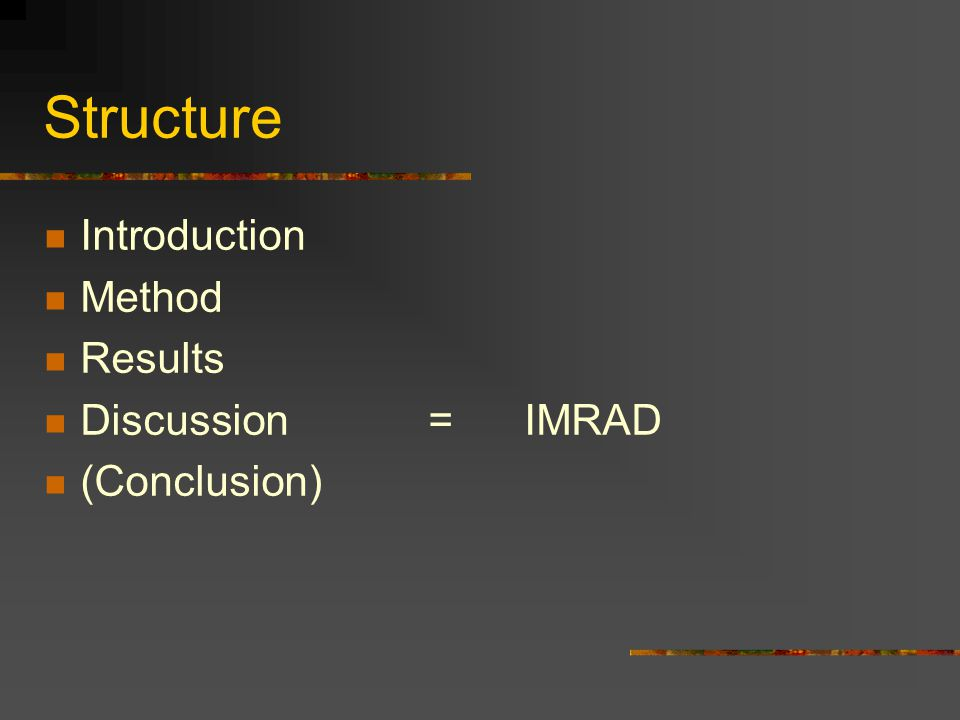 Structure Introduction Method Results Discussion = IMRAD (Conclusion)