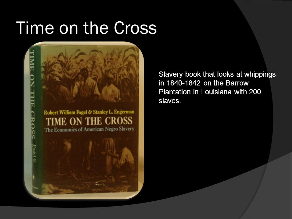 Time on the Cross Slavery book that looks at whippings in 1840-1842 on the Barrow Plantation in Louisiana with 200 slaves.