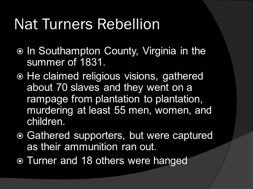 Nat Turners Rebellion In Southampton County, Virginia in the summer of 1831.