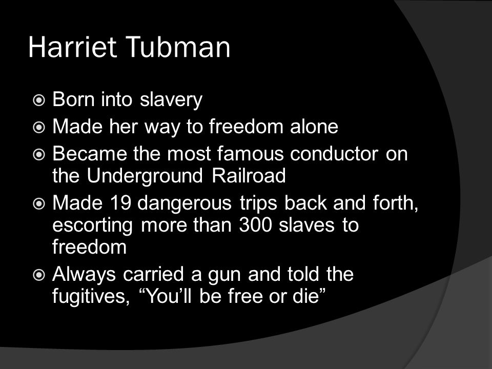 Harriet Tubman Born into slavery Made her way to freedom alone