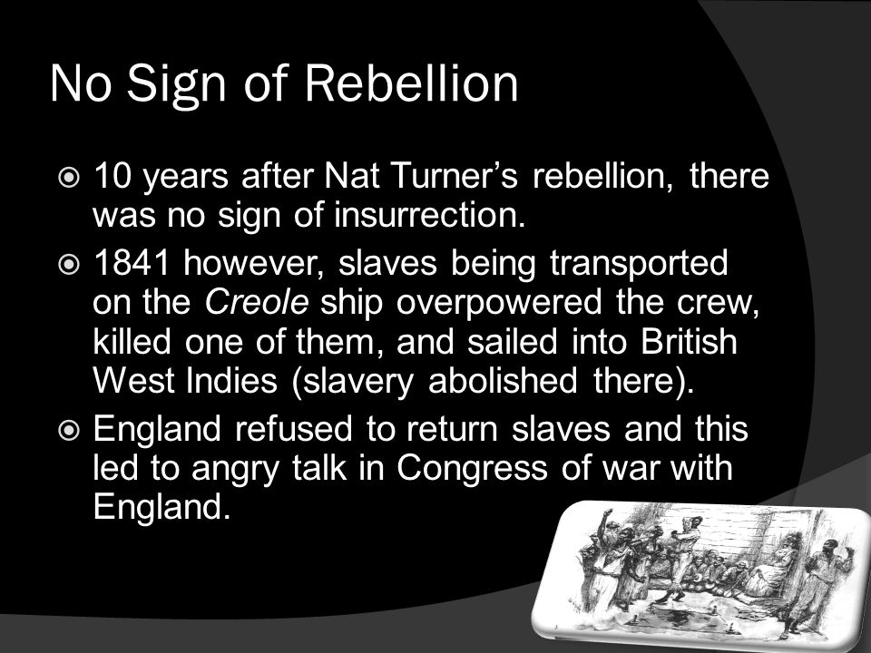 No Sign of Rebellion 10 years after Nat Turner's rebellion, there was no sign of insurrection.