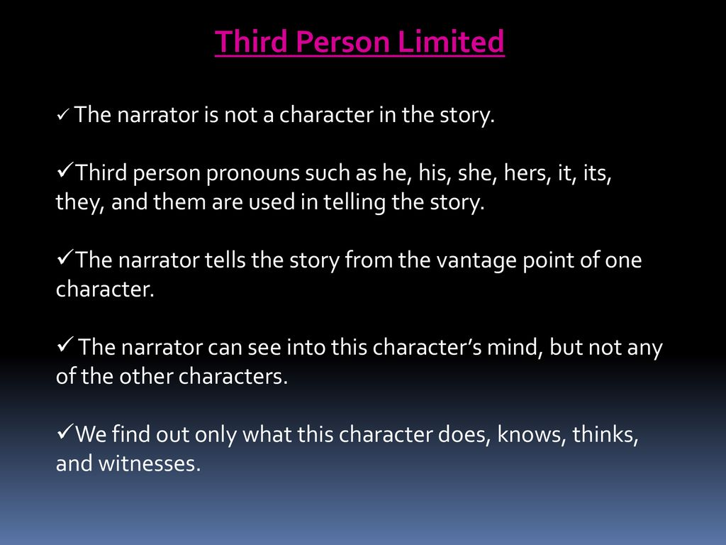 Third Person Limited The narrator is not a character in the story.