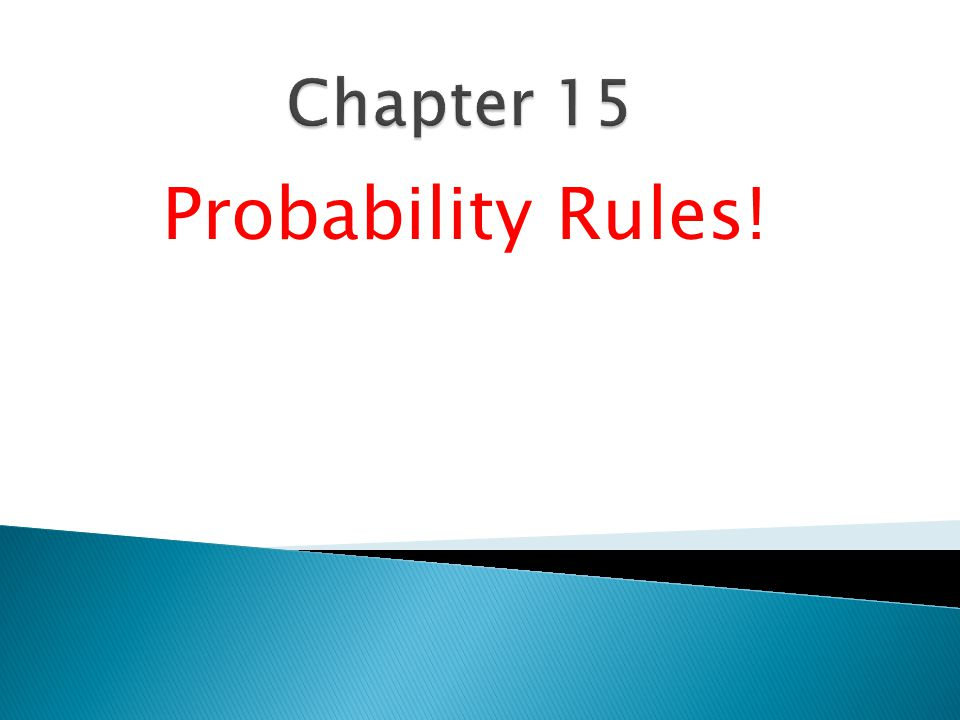 Chapter 15 Probability Rules!