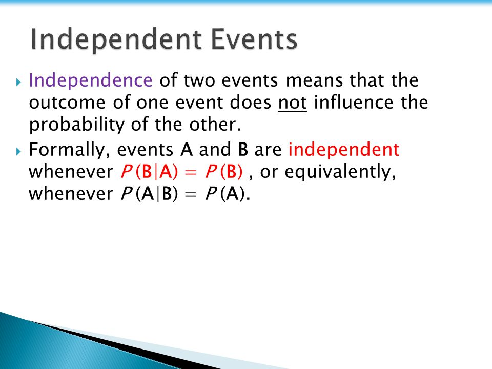 Independent Events Independence of two events means that the outcome of one event does not influence the probability of the other.