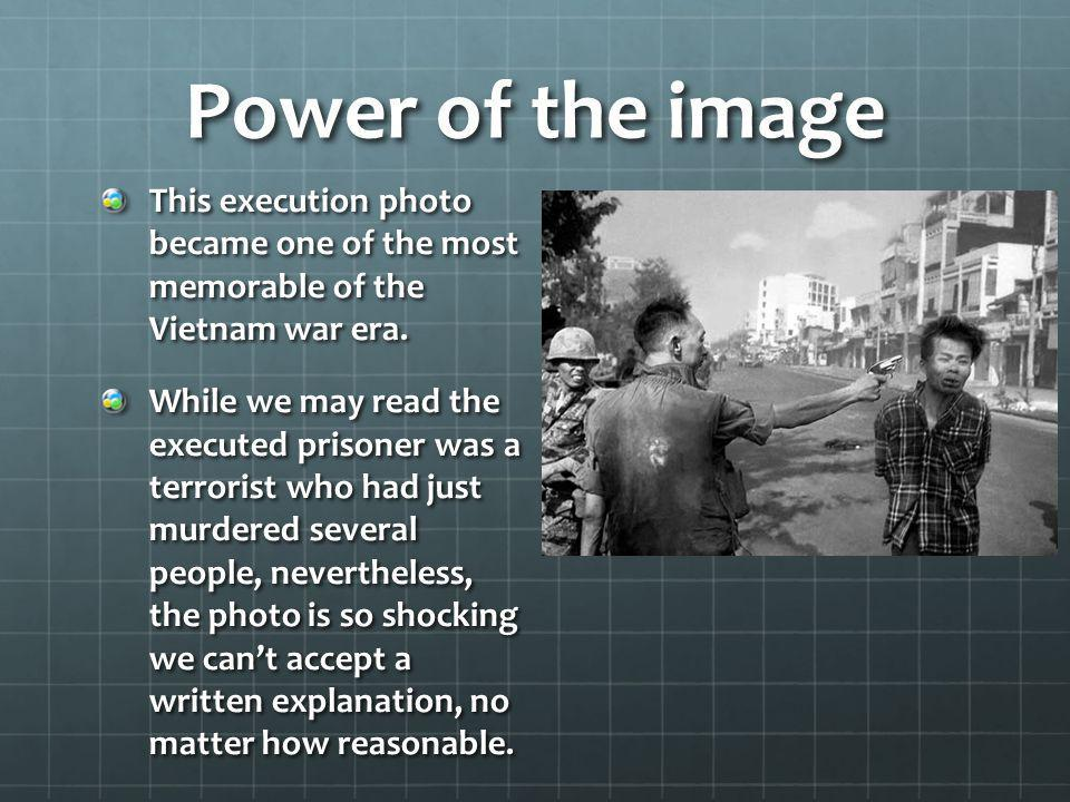 Power of the image This execution photo became one of the most memorable of the Vietnam war era.