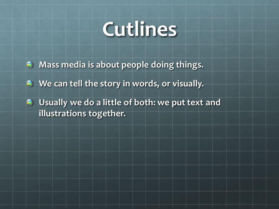 Cutlines Mass media is about people doing things.