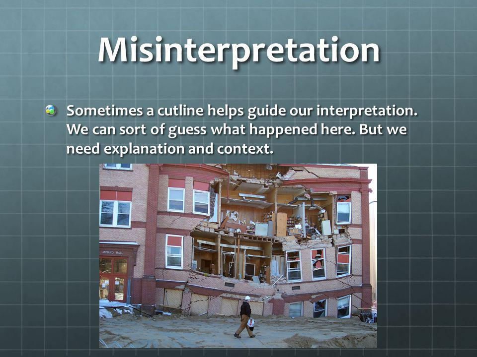 Misinterpretation Sometimes a cutline helps guide our interpretation.