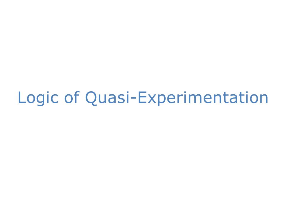 Logic of Quasi-Experimentation