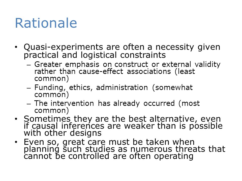 Rationale Quasi-experiments are often a necessity given practical and logistical constraints.