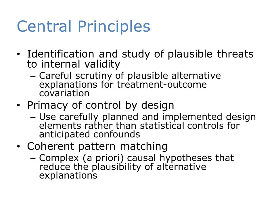 Central Principles Identification and study of plausible threats to internal validity.