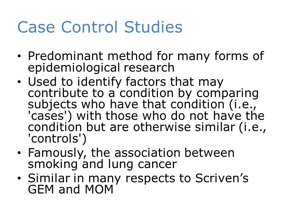 Case Control Studies Predominant method for many forms of epidemiological research.