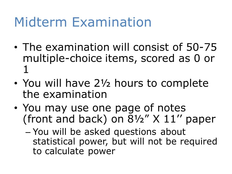 Midterm Examination The examination will consist of 50-75 multiple-choice items, scored as 0 or 1.