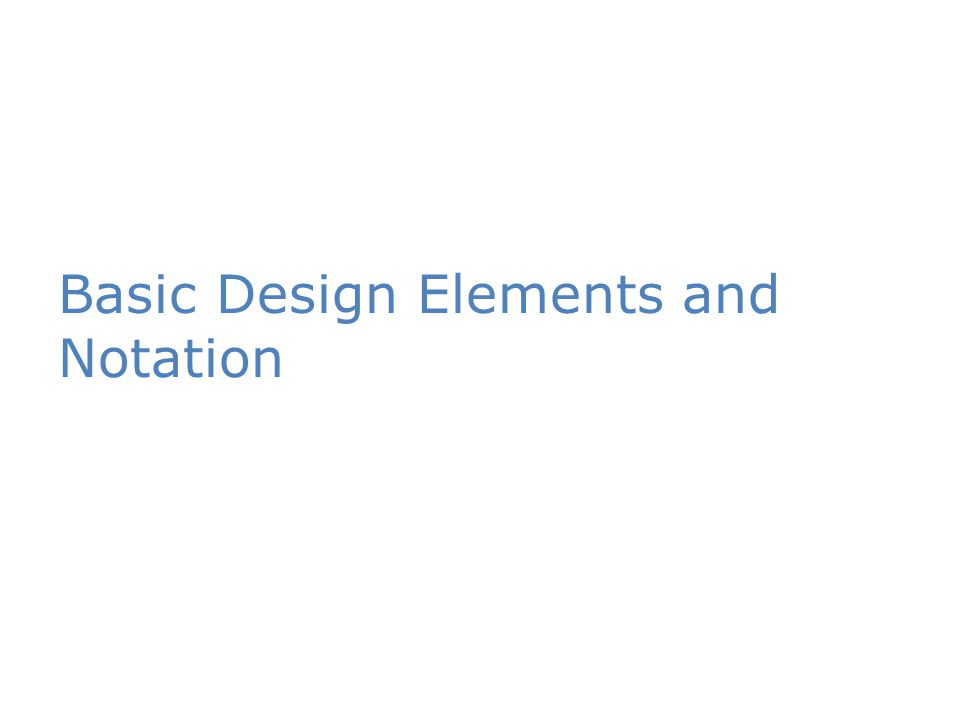 Basic Design Elements and Notation