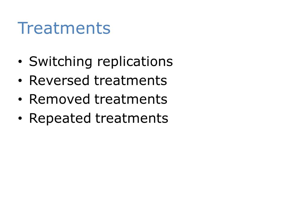 Treatments Switching replications Reversed treatments