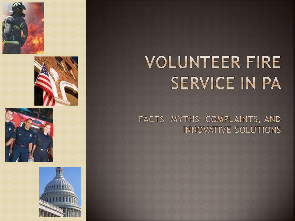 Volunteer Fire Service in PA Facts, Myths, Complaints, and Innovative Solutions
