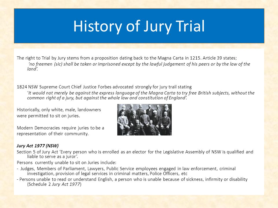 History of Jury Trial The right to Trial by Jury stems from a proposition dating back to the Magna Carta in 1215. Article 39 states;
