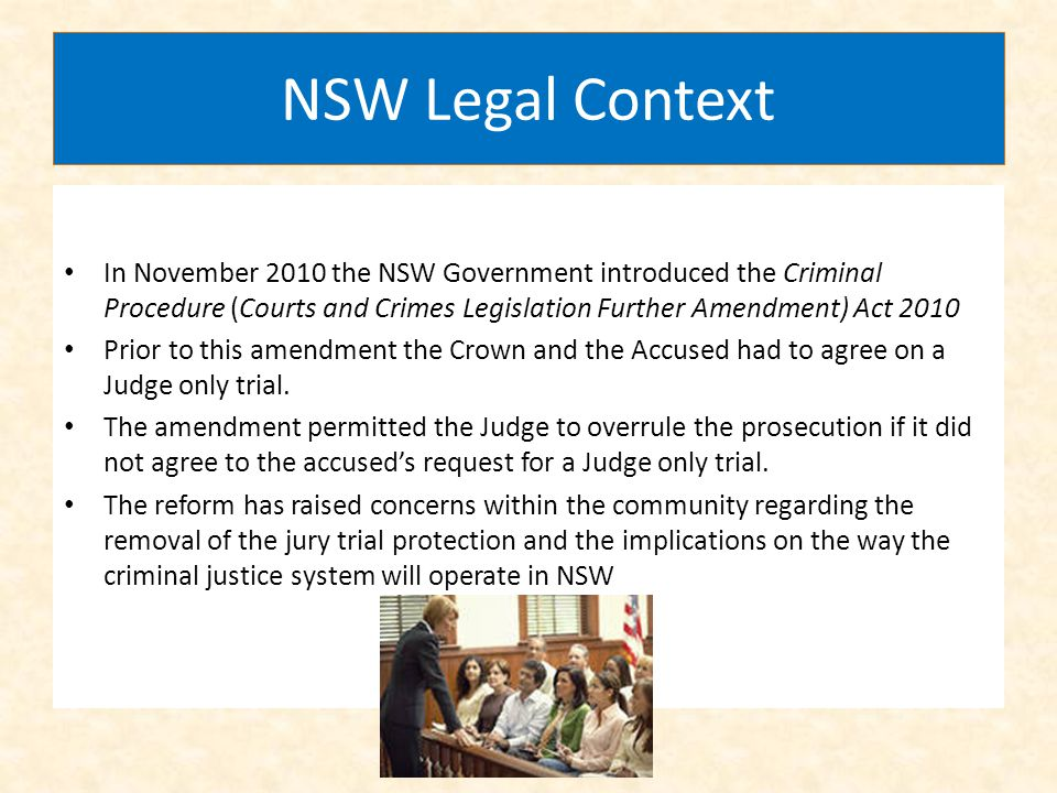 NSW Legal Context In November 2010 the NSW Government introduced the Criminal Procedure (Courts and Crimes Legislation Further Amendment) Act 2010.