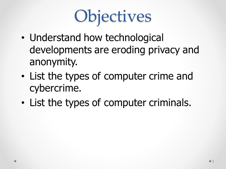 Objectives * 07/16/96. Understand how technological developments are eroding privacy and anonymity.