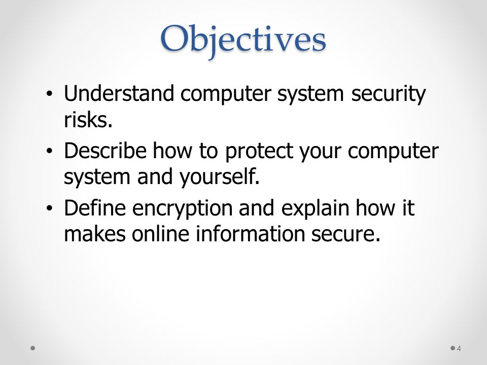 Objectives Understand computer system security risks.