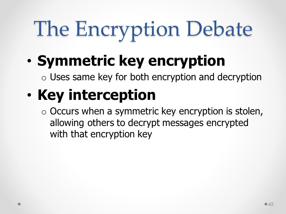 The Encryption Debate Symmetric key encryption Key interception