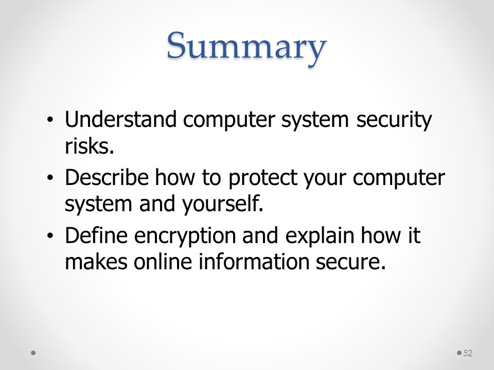 Summary Understand computer system security risks.