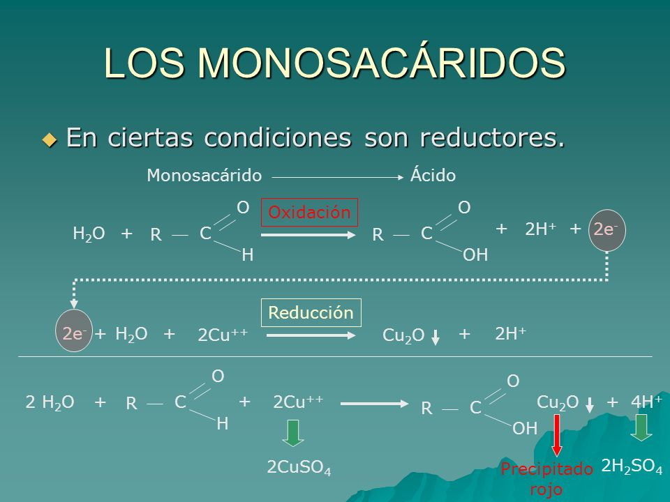 LOS MONOSACÁRIDOS En ciertas condiciones son reductores. Monosacárido